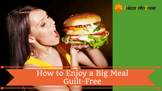 How to Enjoy a Big Meal Guilt-Free