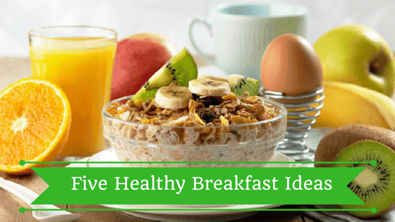 Five Healthy Breakfast Ideas