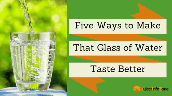 Five Ways to Make That Glass of Water Taste Better